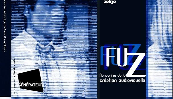 FUZ : rencontre de la création audiovisuelle au Générateur