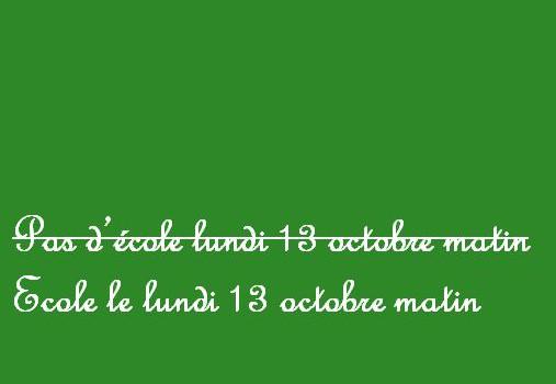 Il y aura finalement école le lundi 13 octobre matin!
