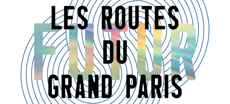 Visite guidée de l'exposition Les Routes du Futur du Grand Paris